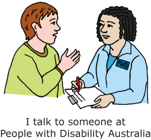 "Two people talking. One of the people is writing things down on a piece of paper. Text says ""I talk to someone at People with Disability Australia"""